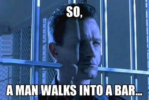 terminator man walks into bar